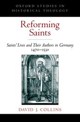 Reforming SaintsSaints' Lives and Their Authors in Germany, 1470-1530$