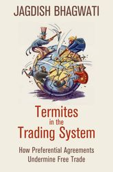 Termites in the Trading SystemHow Preferential Agreements Undermine Free Trade$