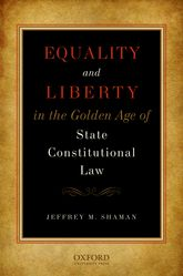 Equality and Liberty in the Golden Age of State Constitutional Law | Oxford Scholarship Online