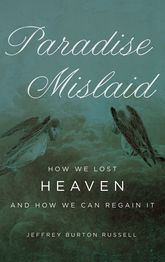 Paradise Mislaid – How We Lost Heaven and How We Can Regain It | Oxford Scholarship Online