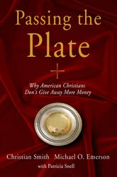 Passing the Plate - Why American Christians Don't Give Away More Money | Oxford Scholarship Online