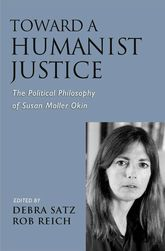 Toward a Humanist Justice - The Political Philosophy of Susan Moller Okin | Oxford Scholarship Online