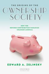 The Origins of the Ownership SocietyHow the Defined Contribution Paradigm Changed America$