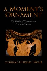 A Moment's OrnamentThe Poetics of Nympholepsy in Ancient Greece