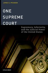 One Supreme CourtSupremacy, Inferiority, and the Judicial Department of the United States
