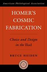 Homer's Cosmic FabricationChoice and Design in the Iliad$