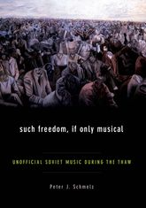 Such Freedom, If Only Musical - Unofficial Soviet Music during the Thaw | Oxford Scholarship Online