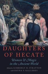 Daughters of HecateWomen and Magic in the Ancient World