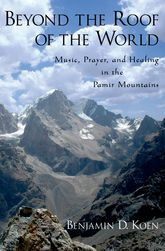 Beyond the Roof of the WorldMusic, Prayer, and Healing in the Pamir Mountains