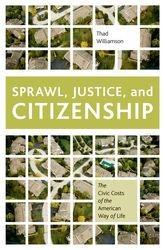 Sprawl, Justice, and Citizenship – The Civic Costs of the American Way of Life | Oxford Scholarship Online