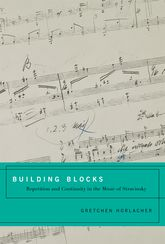 Building BlocksRepetition and Continuity in the Music of Stravinsky$