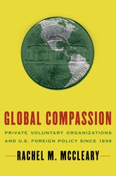 Global Compassion – Private Voluntary Organizations and U.S. Foreign Policy Since 1939 | Oxford Scholarship Online
