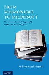 From Maimonides to MicrosoftThe Jewish Law of Copyright Since the Birth of Print$
