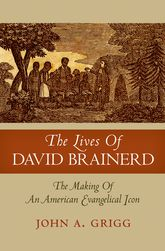 The Lives of David Brainerd – The Making of an American Evangelical Icon - Oxford Scholarship Online