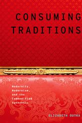 Consuming TraditionsModernity, Modernism, and the Commodified Authentic