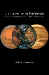 C. S. Lewis on the Final FrontierScience and the Supernatural in the Space Trilogy$