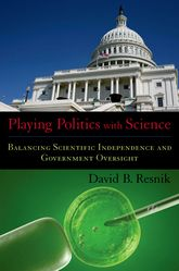 Playing Politics with ScienceBalancing Scientific Independence and Government Oversight$