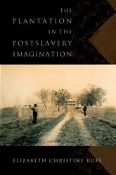 The Plantation in the Postslavery Imagination