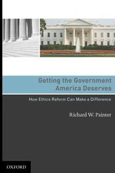 Getting the Government America DeservesHow Ethics Reform Can Make a Difference$