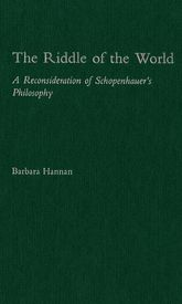 The Riddle of the WorldA Reconsideration of Schopenhauer's Philosophy