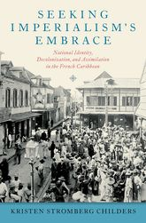 Seeking Imperialism's Embrace – National Identity, Decolonization, and Assimilation in the French Caribbean | Oxford Scholarship Online