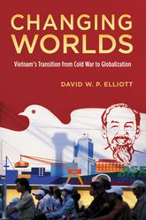 Changing Worlds – Vietnam's Transition from Cold War to Globalization - Oxford Scholarship Online