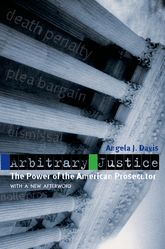 Arbitrary JusticeThe Power of the American Prosecutor