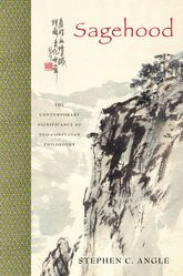 SagehoodThe Contemporary Significance of Neo-Confucian Philosophy