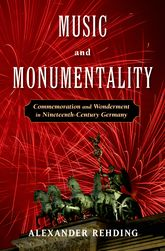 Music and MonumentalityCommemoration and Wonderment in Nineteenth Century Germany$