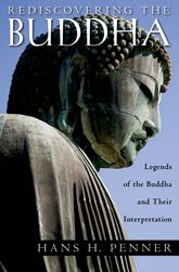 Rediscovering the BuddhaLegends of the Buddha and Their Interpretation$