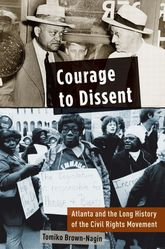 Courage to DissentAtlanta and the Long History of the Civil Rights Movement