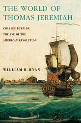 The World of Thomas JeremiahCharles Town on the Eve of the American Revolution$