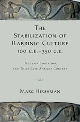 The Stabilization of Rabbinic Culture, 100 C.E.–350 C.E.Texts on Education and Their Late Antique Context$
