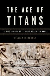 The Age of TitansThe Rise and Fall of the Great Hellenistic Navies$