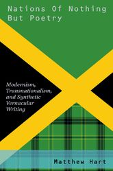 Nations of Nothing But Poetry – Modernism, Transnationalism, and Synthetic Vernacular Writing - Oxford Scholarship Online