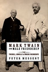 Mark Twain and Male Friendship - The Twichell, Howells, and Rogers Friendships | Oxford Scholarship Online