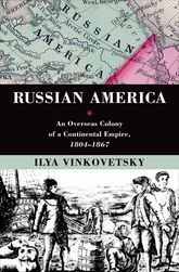 Russian AmericaAn Overseas Colony of a Continental Empire, 1804-1867$