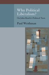 Why Political Liberalism? – On John Rawls's Political Turn - Oxford Scholarship Online