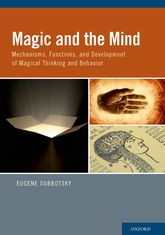 Magic and the MindMechanisms, Functions, and Development of Magical Thinking and Behavior$