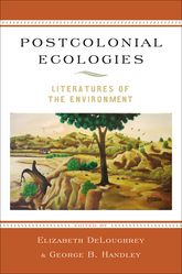 Postcolonial EcologiesLiteratures of the Environment$