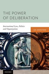 The Power of DeliberationInternational Law, Politics and Organizations