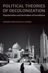 Political Theories of Decolonization: Postcolonialism and