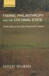 Famine, Philanthropy and the Colonial StateNorth India in the Early Nineteenth Century$