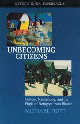 Unbecoming CitizensCulture, Nationhood, and the Flight of Refugees from Bhutan$