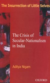 The Insurrection of Little SelvesThe Crisis of Secular Nationalism in India$