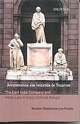 Appropriation and Invention of TraditionThe East India Company and Hindu Law in Early Colonial Bengal$