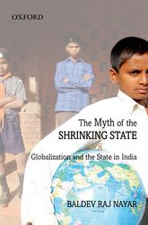 The Myth of the Shrinking StateGlobalization and the State in India$