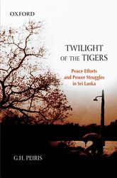 Twilight of the Tigers – Peace Efforts and Power Struggles in Sri Lanka | Oxford Scholarship Online