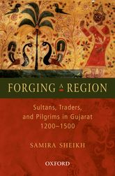 Forging a RegionSultans, Traders, and Pilgrims in Gujarat, 1200-1500$