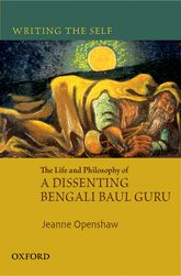 Writing the SelfThe Life and Philosophy of a Bengali Baul Guru$